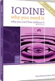 Iodine: Why You Need It , Why You Can't Live Without It  (5th Edition) - Dr David Brownstein