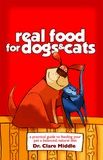 Real Food for Cats and Dogs by Dr Clare Middle