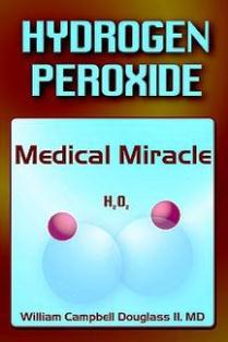 Hydrogen Peroxide - Medical Miracle - Book By William Campbell Douglass MD