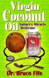 Virgin Coconut Oil - Nature's Miracle Medicine - By Dr Bruce N.D. Fife