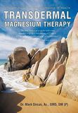 Transdermal Magnesium Therapy - Dr Mark Sircus -Supplement Mg through your skin . The NEWEST EDITION.