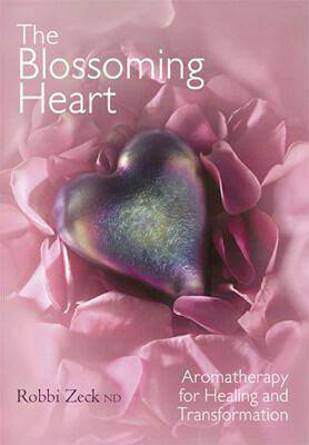 The Blossoming Heart by Robbi Zeck - Aromatherapy for Healing & Transformation.