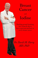 Breast Cancer and Iodine by Dr David M. Derry