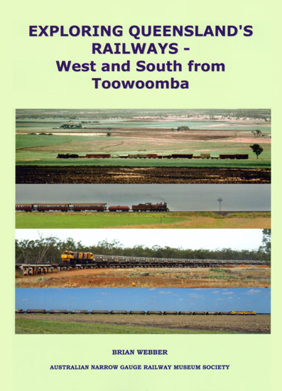 Exploring Queensland's Railways - West & South from Toowoomba (BOOK)