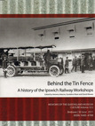 Behind The Tin Fence - A History of the Ipswich Railway Workshops (BOOK)