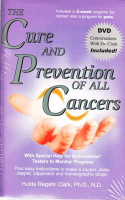 The Cure and Prevention of All Cancers by Hulda Regehr Clark PhD, ND
